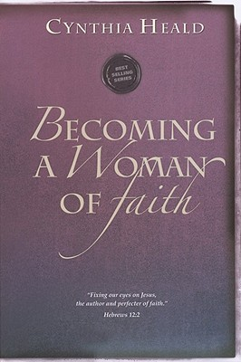 "Becoming a Woman of Faith: ""Fixing Our Eyes on Jesus, the Author and Perfecter of Faith."" Hebrews 12 2, Heald, Cynthia"
