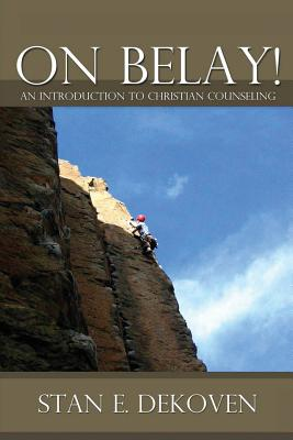 On Belay! an Introduction to Christian Counseling, Dekoven, Stan
