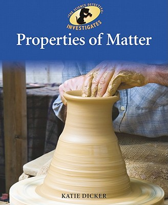 Properties of Matter (Sherlock Bones Looks at Physical Science), Dicker, Katie
