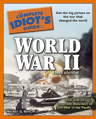 Image for The Complete Idiot's Guide to World War II, 3rd Edition: Get the Big Picture on the War That Changed the World