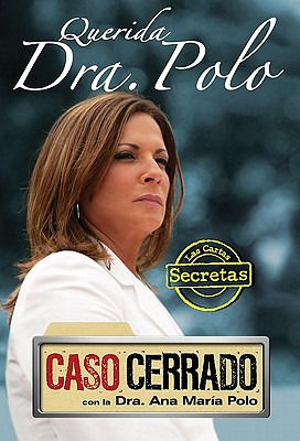 Image for Querida Dra. Polo: Las cartas secretas de 'Caso Cerrado' (Dear Dr. Polo: The Secret Letters of 'Caso Cerrado')