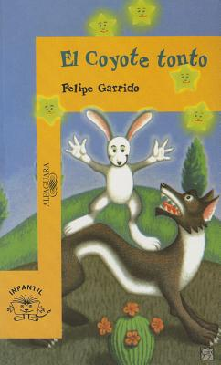 El coyote tonto (The Dumb Coyote) (Alfaguara Infantil) (Spanish Edition), Felipe Garrido (Author), Francisco Gonzalez (Illustrator)