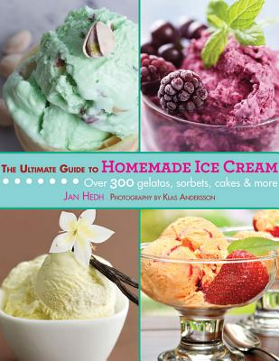 Image for The Ultimate Guide to Homemade Ice Cream: Over 300 Gelatos, Sorbets, Cakes & More (Ultimate Guides)