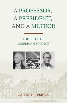 Professor, a President, and a Meteor: The Birth, CATHRYN J. PRINCE