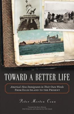Image for Toward A Better Life: America's New Immigrants in Their Own Words From Ellis Island to the Present