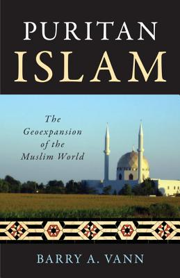 Image for PURITAN ISLAM: The Geoexpansion of the Muslim Wor