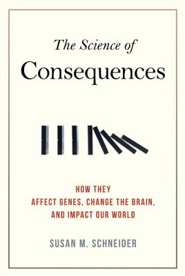 Image for The Science of Consequences: How They Affect Genes, Change the Brain, and Impact Our World