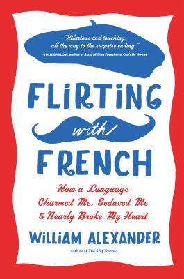 Image for Flirting with French: How a Language Charmed Me, Seduced Me, and Nearly Broke My Heart