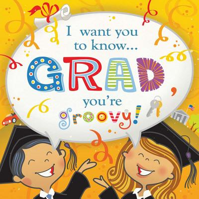 """Image for """"I Want You To Know: Grad, You'Re Groovy!"""""""