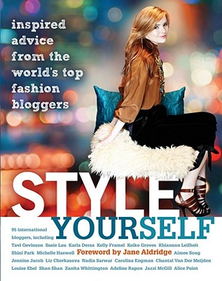 Style Yourself : Inspired Advice from the World's Top Fashion Bloggers, Aldridge, Jane (foreword by)