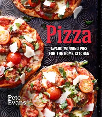 Pizza: Award-Winning Pies or the Home Kitchen, Pete Evans