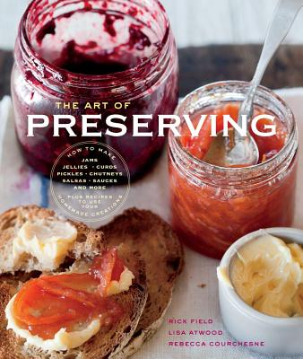 The Art of Preserving, Field, Rick; Courchesne, Rebecca