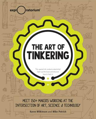 Image for The Art of Tinkering: Meet 150+ Makers Working at the Intersection of Art, Science & Technology