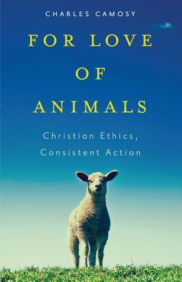 Image for For Love of Animals: Christian Ethics, Consistent Action