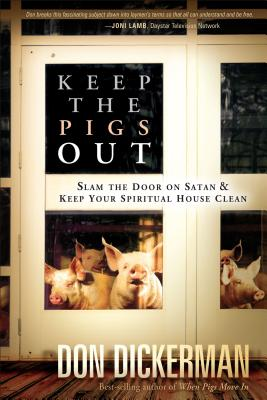 Image for Keep The Pigs Out: How to Slam the Door Shut on Satan and His Demons and Keep Your Spiritual House Clean