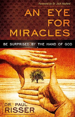 An Eye for Miracles: Be Surprised by the Hand of God, Risser, Paul