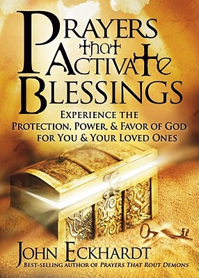 Image for Prayers that Activate Blessings: Experience the Protection, Power & Favor of God for You & Your Loved Ones