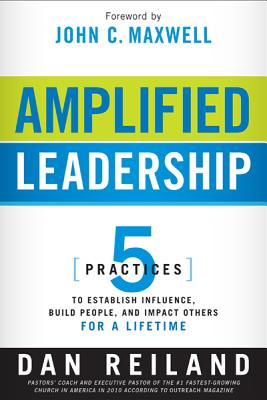 Image for Amplified Leadership: 5 Practices to Establish Influence, Build People, and Impact Others for a Lifetime