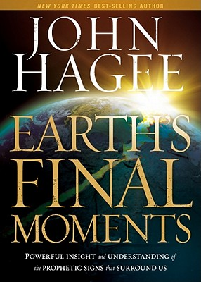 Image for Earth's Final Moments: Powerful insight and understanding of the prophetic signs that surround us