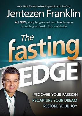 Image for The Fasting Edge: Recover your passion. Recapture your dream. Restore your joy.