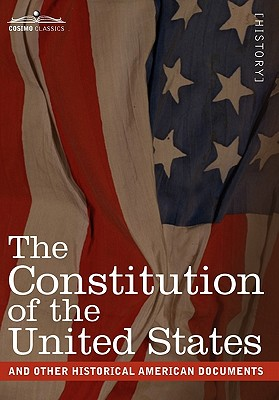 Image for The Constitution of the United States and Other Historical American Documents: Including the Declaration of Independence, the Articles of Confederation (Cosimo Classics)
