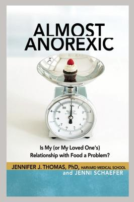 Almost Anorexic: Is My (or My Loved One's) Relationship with Food a Problem? (The Almost Effect), Thomas Ph.D., Jennifer J; Schaefer, Jenni