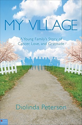 Image for MY VILLAGE A YOUNG FAMILY'S STORY OF CANCER, LOVE AND GRATITUDE