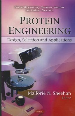 Protein Engineering: Design, Selection, and Applications (Protein Biochemistry, Synthesis, Structure and Cellular Functions), Mallorie N. Sheehan