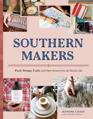 Image for Southern Makers: Food, Design, Craft, and Other Scenes from the Tactile Life