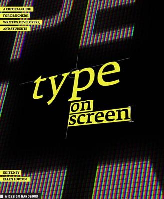 Type on Screen: A Critical Guide for Designers, Writers, Developers, and Students (Design Briefs), Lupton, Ellen; Maryland Institute College of Art