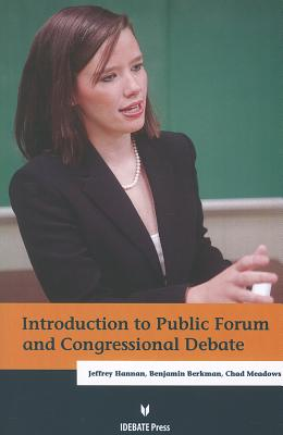Introduction to Public Forum & Congressional Debate, Jeffrey Hannan; Benjamin Berkman; Chad Meadows
