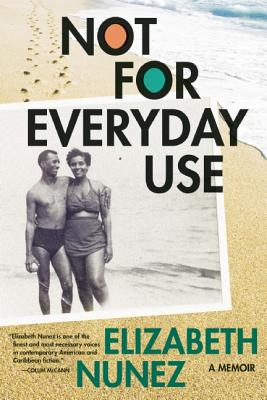 Not for Everyday Use: A Memoir, Nunez, Elizabeth