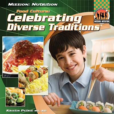 Food Culture: Celebrating Diverse Traditions (Mission: Nutrition), Kristin Petrie