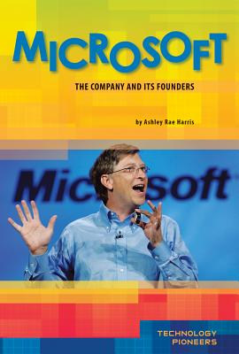 Microsoft: The Company and Its Founders (Technology Pioneers), Ashley Rae Harris