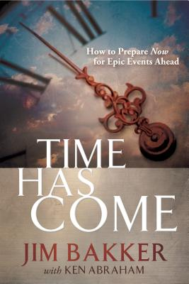 Image for Time Has Come: How to Prepare Now for Epic Events Ahead