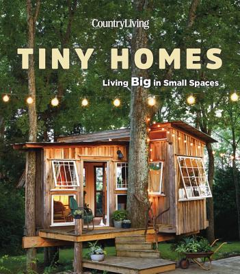 Image for Country Living Tiny Homes: Living Big in Small Spaces