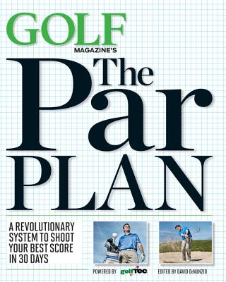Image for GOLF Magazine's The Par Plan: A Revolutionary System to Shoot Your Best Score in 30 Days