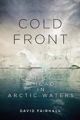 Cold Front: Conflict Ahead in Arctic Waters, Fairhall, David