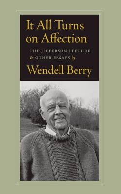 It All Turns on Affection: The Jefferson Lecture and Other Essays, Berry, Wendell