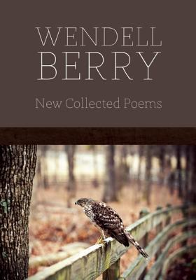 NEW COLLECTED POEMS, BERRY, WENDELL