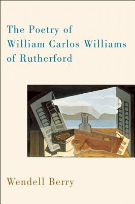 The Poetry of William Carlos Williams of Rutherford, Berry, Wendell
