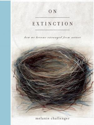Image for On Extinction: How We Became Estranged from Nature