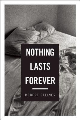Nothing Lasts Forever: Three Novellas, Steiner, Robert