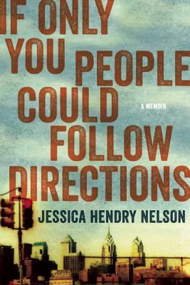 If Only You People Could Follow Directions: A Memoir, Nelson, Jessica Hendry