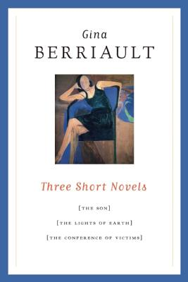 Three Short Novels: The Son, The Lights of Earth, and The Conference of Victims, Berriault, Gina