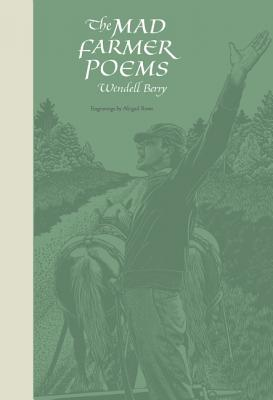 The Mad Farmer Poems, Wendell Berry
