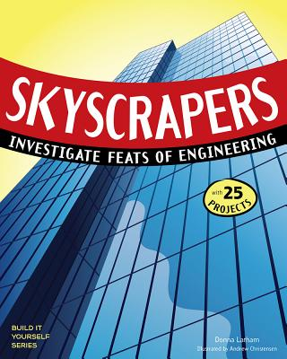 SKYSCRAPERS: INVESTIGATE FEATS OF ENGINEERING WITH 25 PROJECTS (Build It Yourself), Latham, Donna