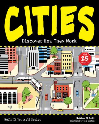 CITIES: Discover How They Work with 25 Projects (Build It Yourself), Reilly, Kathleen M.