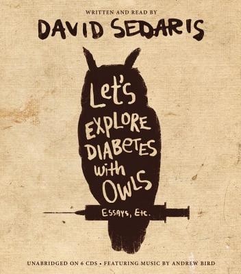 LET'S EXPLORE DIABETES WITH OWLS: ESSAYS, ETC. (UNABRIDGED CD AUDIOBOOK), SEDARIS, DAVID