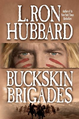 Image for Buckskin Brigades: An Authentic Adventure of Native American Blood and Passion